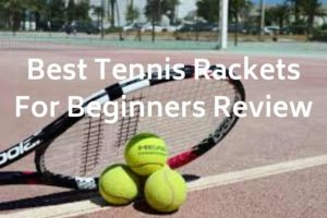 Best Tennis Rackets For Beginners Review