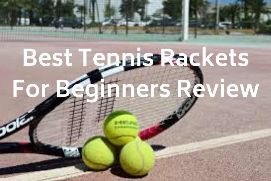 Best Tennis Rackets For Beginners Review