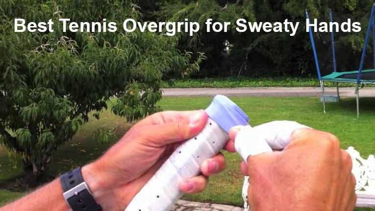 Best Tennis Overgrip for Sweaty Hands